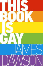 This Book is Gay - James Dawson