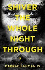 Shiver The Whole Night Through - Darragh McManus