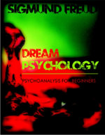 Dream Psychology : Psychoanalysis for Beginners - Sigmund Freud