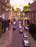 Three Tears and One Kiss - Nick Armbrister