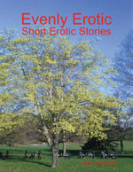 Evenly Erotic : Short Erotic Stories - Nick Armbrister