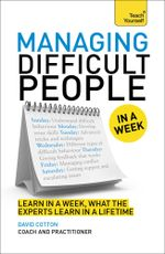 Managing Difficult People in a Week : Teach Yourself - David Cotton
