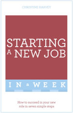 Start Your New Job Successfully in a Week : Teach Yourself - Christine Harvey