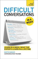Difficult Conversations at Work in a Week : Teach Yourself - Martin Manser