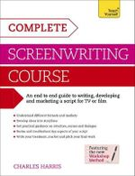 Complete Screenwriting Course : Teach Yourself - Charles Harris