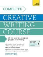 Teach Yourself Complete Creative Writing Course : A Teach Yourself Program - Chris Sykes
