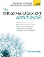 The Stress Management Workbook : a Guide to Developing Resilience (Teach Yourself) - Lynne Van Brakel
