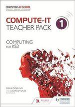 Compute-It : Computing for KS3 Teacher Pack 1 - Mark Dorling