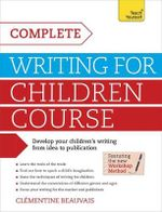 The Complete Writing for Children Course : Teach Yourself - Clementine Beauvais