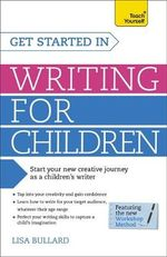 Get Started in Writing for Children : Teach Yourself - Lisa Bullard