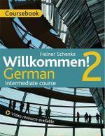 Willkommen! 2 German Intermediate Course : Coursebook - Paul Coggle