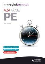 My Revision Notes : AQA GCSE PE - Kirk Bizley