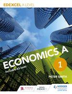 Edexcel A level Economics A Book 1 - Peter Smith