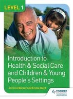 Level 1 Introduction to Health & Social Care and Children & Young People's Settings : Level 1 - Corinne Barker