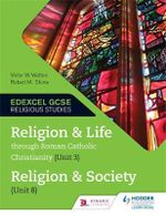 Religion and Life Through Roman Catholic Christianity (Unit 3) and Religion and Society (Unit 8) - Victor W. Watton