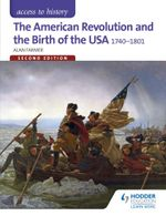 Access to History : The American Revolution and the Birth of the USA 1740-1801 Second Edition - Alan Farmer