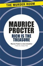 Rich is the Treasure - Maurice Procter
