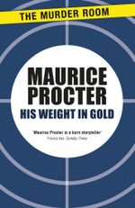 His Weight in Gold : Chief Inspector Martineau Investigates - Maurice Procter