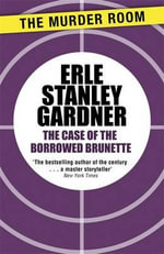 The Case of the Borrowed Brunette - Erle Stanley Gardner