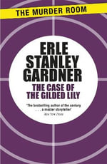 The Case of the Gilded Lily - Erle Stanley Gardner