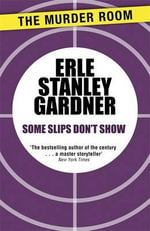 Some Slips Don't Show - Erle Stanley Gardner