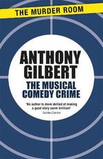 The Musical Comedy Crime : Scott Egerton - Anthony Gilbert