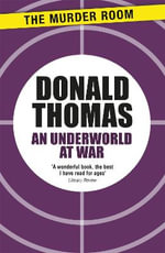 An Underworld at War : Spivs, Deserters, Racketeers and Civilians in the Second World War - Donald Thomas