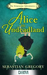The Gruesome Adventures of Alice in Undeadland - Sebastian Gregory
