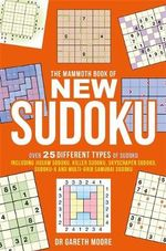 The Mammoth Book of New Sudoku : Over 25 Different Types of Sudoku, Including Jigsaw Sudoku, Killer Sudoku, Skyscraper Sudoku, Sudoku-X and Multi-grid Samurai Sudoku - Gareth Moore