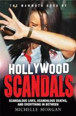 The Mammoth Book of Hollywood Scandals : Mammoth Books - Michelle Morgan