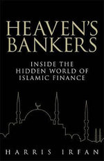 Heaven's Bankers : Inside the Hidden World of Islamic Finance - Harris Irfan