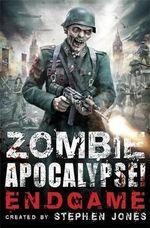 Zombie Apocalypse! Endgame : Zombie Apocalypse! - Stephen Jones