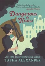 Dangerous to Know : A Lady Emily Mystery - Tasha Alexander
