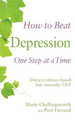 How to Beat Depression One Step at a Time : Using Evidence-Based Low Intensity CBT - Paul Farrand