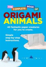 The Complete Book Of Origami Animals - David Woodroffe