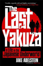 The Last Yakuza A Life in the Japanese Underworld - Jake Adelstein
