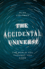 The Accidental Universe : The World You Thought You Knew - Alan Lightman