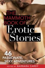 The Mammoth Book of Erotic Stories : 46 passionate, sexy adventures - Barbara Cardy