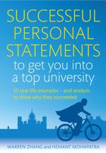 Successful Personal Statements to Get You into a Top University : 50 Real-life Examples and Analysis to Show Why They Succeeded - Warren Zhang