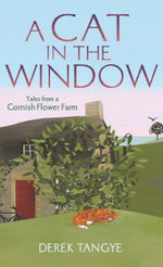 A Cat in the Window : Tales from a Cornish Flower Farm - Derek Tangye