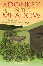 A Donkey in the Meadow : Tales from a Cornish Flower Farm - Derek Tangye