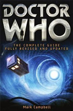 Doctor Who : The Complete Guide Fully Revised And Updated - Mark Campbell