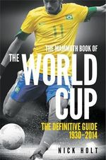 Mammoth Book of the World Cup - Nick Holt