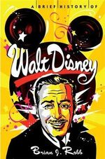 A Brief History of Walt Disney - Brian J. Robb