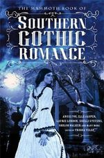 The Mammoth Book of Southern Gothic Romance : The Mammoth Book Series - Trisha Telep