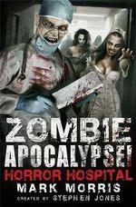 Zombie Apocalypse! Horror Hospital - Stephen Jones