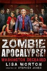 Zombie Apocalypse! Washington Deceased - Stephen Jones