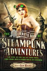 Mammoth Book Of Steampunk Adventures - Sean Wallace
