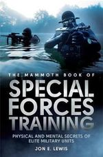 Mammoth Book of Special Forces Training : Physical and Mental Secrets of Elite Military Units - Jon E. Lewis