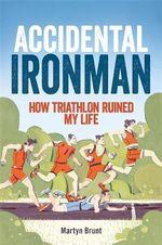 Accidental Ironman - Martyn Brunt